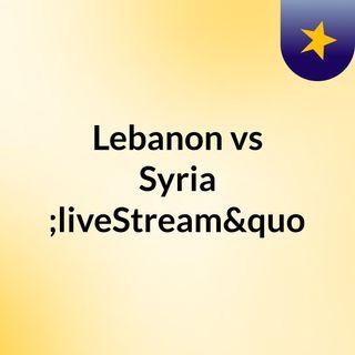 "Lebanon vs Syria ""liveStream""(live)"
