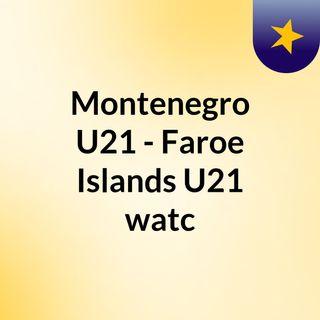 Montenegro U21 - Faroe Islands U21 watc