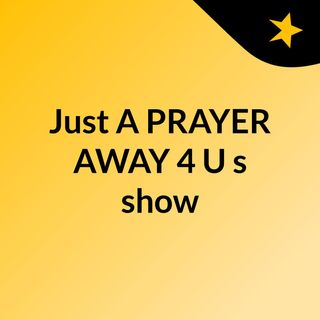 Just A PRAYER AWAY 4 U