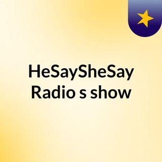 HeSaySheSay Radio's show