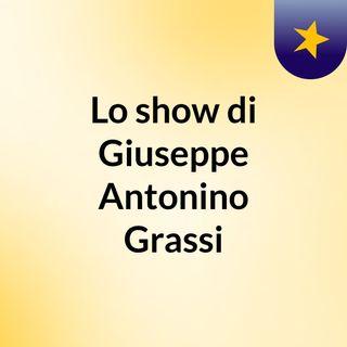 Lo show di Giuseppe Antonino Grassi
