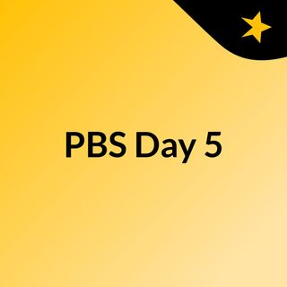 PBS Day 5