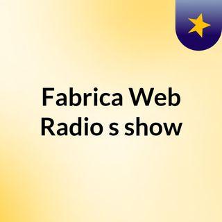 Fabrica Web Radio's show