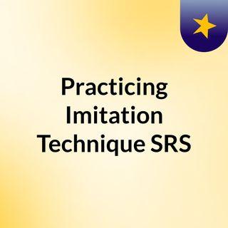 Practicing Imitation Technique SRS