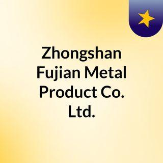 Zhongshan Fujian Metal Product Co., Ltd. is a professional Chinese manufacturer