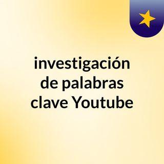 Investigacion palabras clave youtube