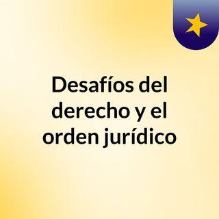Desafíos del derecho y el orden jurídico