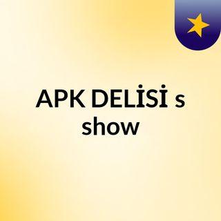 APK DELİSİ's show