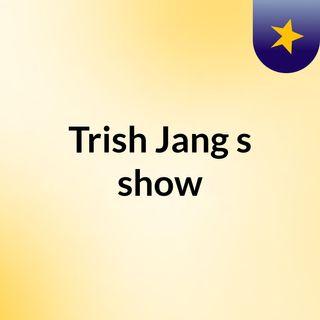 Trish Jang's show
