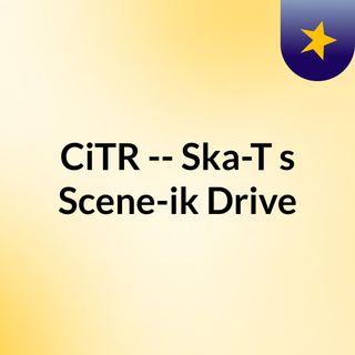 CiTR -- Ska-T's Scene-ik Drive