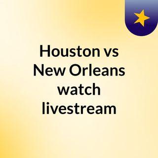 Houston vs New Orleans watch livestream