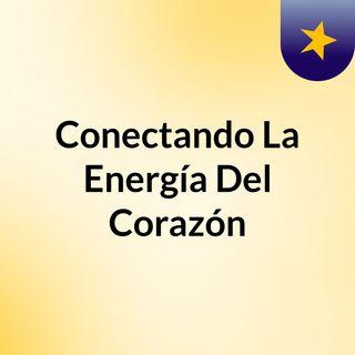 Conectando La Energía Del Corazón