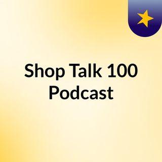 Shop Talk 100 Podcast