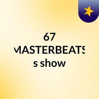 67 MASTERBEATS's show