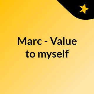 Marc - Value to myself