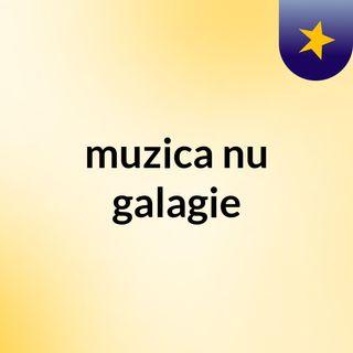 muzica nu galagie