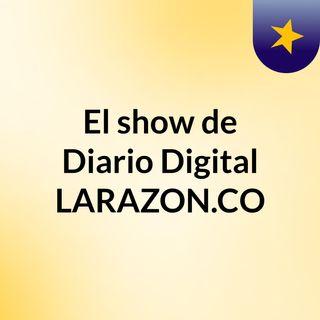 El show de Diario Digital LARAZON.CO