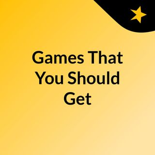 Games That You Should Get