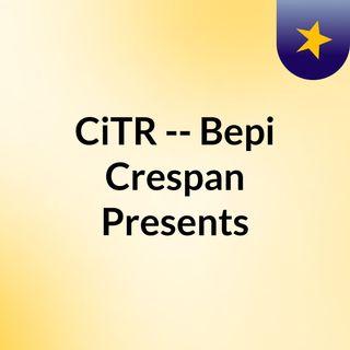 CiTR -- Bepi Crespan Presents