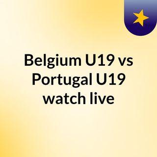 Belgium U19 vs Portugal U19 watch live
