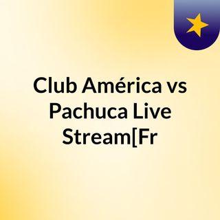 Club América vs Pachuca Live'Stream[Fr