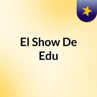 El Show De Edu