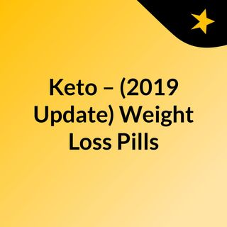 Keto – (2019 Update) Weight Loss Pills