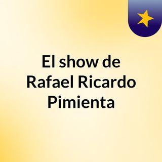El show de Rafael Ricardo Pimienta