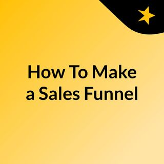 A Definite Guide On How To Make A Sales Funnel
