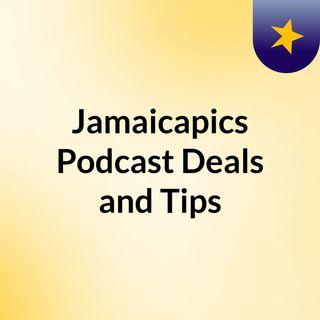 Jamaicapics Podcast: Deals and Tips