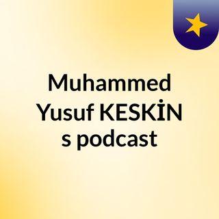 Muhammed Yusuf KESKİN's podcast