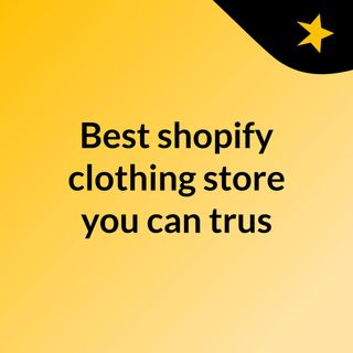 Best shopify clothing store you can trust