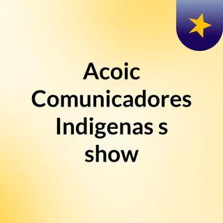 Acoic Comunicadores Indigenas's show