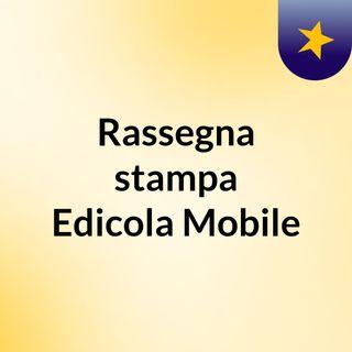 Rassegna stampa Edicola Mobile