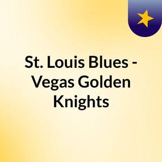 St. Louis Blues - Vegas Golden Knights