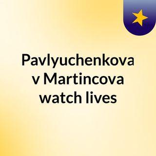 Pavlyuchenkova v Martincova watch lives