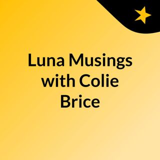 Luna Musings with Colie Brice