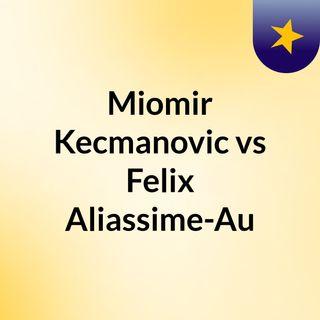 Miomir Kecmanovic vs Felix Aliassime-Au