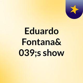Eduardo Fontana's show