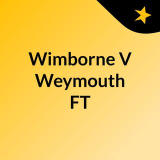 Wimborne V Weymouth FT