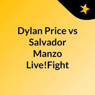 Dylan Price vs Salvador Manzo Live!Fight