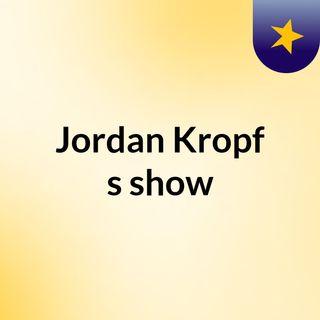 Jordan Kropf's show