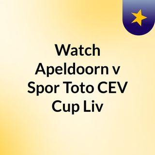 Watch Apeldoorn v Spor Toto CEV Cup Liv
