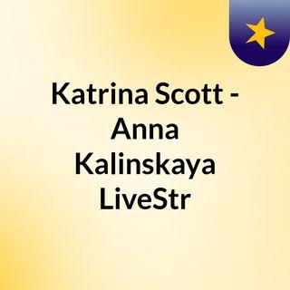 Katrina Scott - Anna Kalinskaya LiveStr