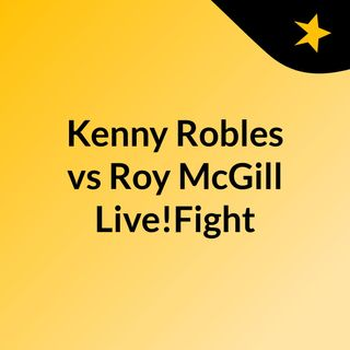 Kenny Robles vs Roy McGill Live!Fight