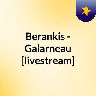 Berankis - Galarneau [livestream]