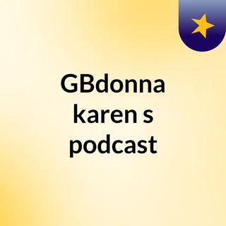 Episode 2 - GBdonna karen's podcast