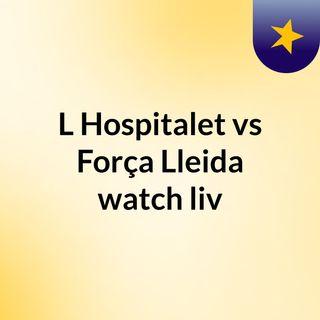 L'Hospitalet vs Força Lleida watch liv