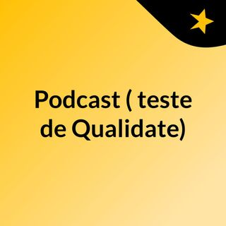 Podcast  ( teste de Qualidate)