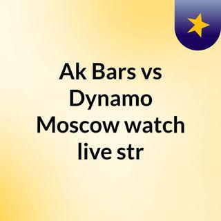 Ak Bars vs Dynamo Moscow watch live str